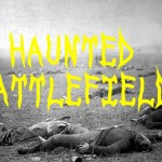10 Most Haunted Battlefields