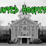 10 Most Haunted Hospitals